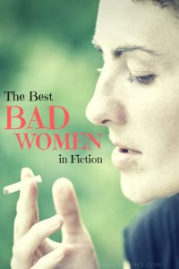 The Best Bad Women in Fiction - Black and Red Text Overlaid on Image of Woman Smoking - Keeping Up With The Penguins