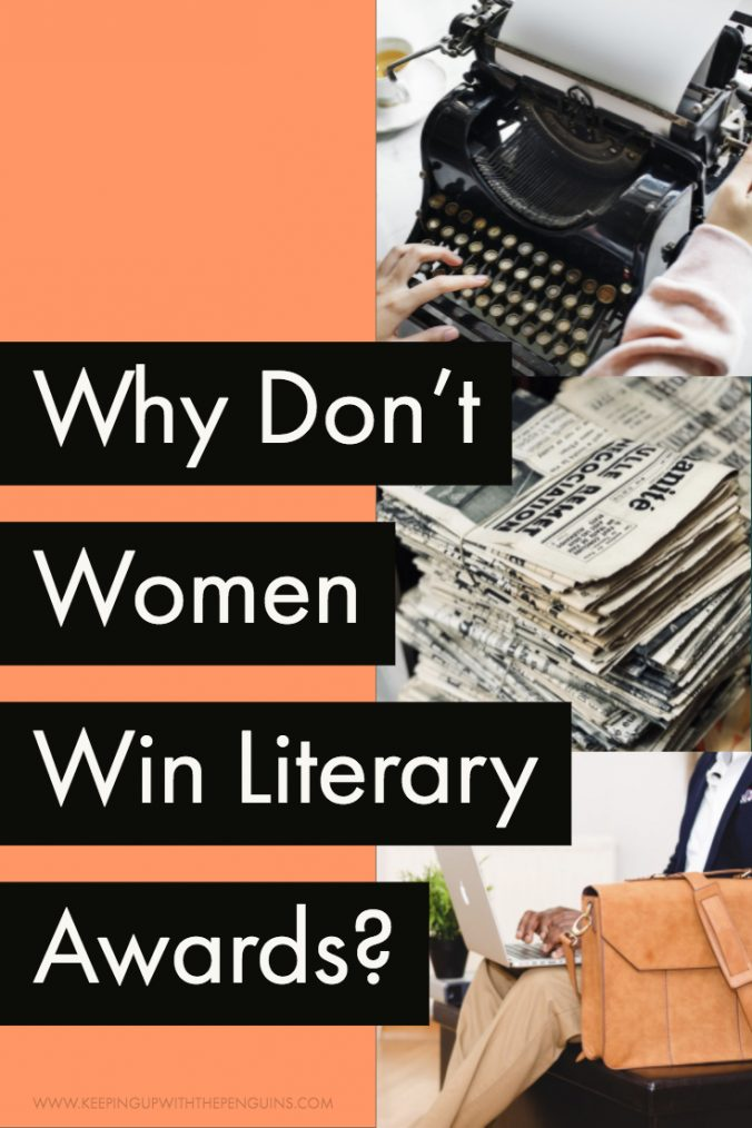 Why Don't Women Win LIterary Awards? Text on background of orange, typewriter, newspapers and laptop -Keeping Up With The Penguins